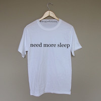 Need More Sleep - White