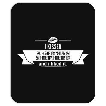 I Kissed A German Shepherd And I Liked It Mousepad