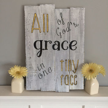All of God's grace in one tiny face | pallet wood nursery sign | distressed sign |  baby shower gift | baby decor | yellow gray nursery