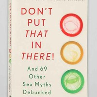 Don't Put That In There!: And 69 Other Sex Myths Debunked By Aaron Carroll And Rachel Vreeman- Assorted One