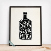 Save Water Drink Vodka Print, Typographic Poster, Typography Print, Vodka Print, Vodka, Bar Decor, Kitchen Wall Art, Fathers Day Gift