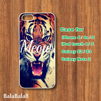 meow tiger - iPhone  4 case, iphone 5 Case,iPod  touch 4 case , iPod 5 touch case ,  in durable plastic or rubber silicone case