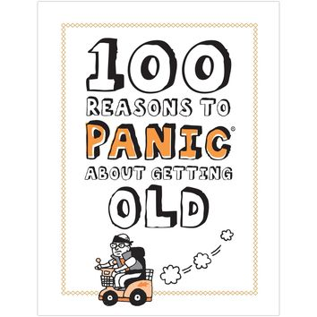 100 Reasons to Panic® about Getting Old