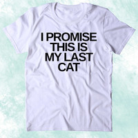I Promise This Is My Last Cat Shirt Funny Cat Owner Kitten Lover Clothing Tumblr T-shirt