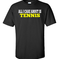 All I Care About Is TENNIS - Unisex Tshirt
