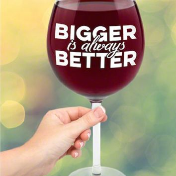 Bigger is Better Gigantic Wine Glass