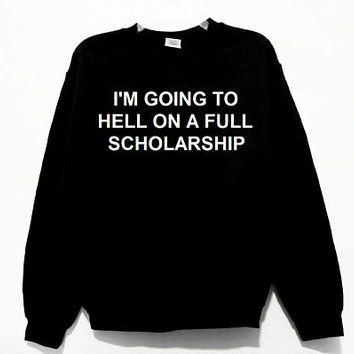 I'm Going To Hell On A Full Scholarship Graphic Print Unisex Sweatshirt