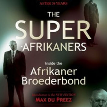The Super-Afrikaners: Inside the Afrikaner Broederbond - Ivor Wilkins & Hans Strydom