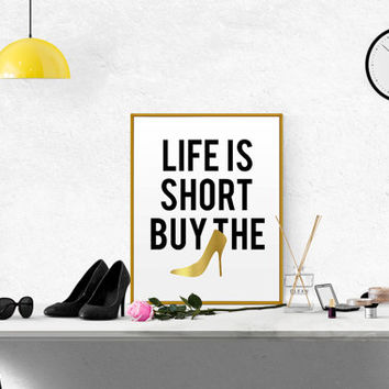 Funny Wall Art Quote prints wall art typography poster minimalist print poster life is short buy the shoes Fashion Quote GOLD FOIL PRINTABLE