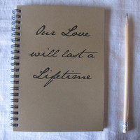 Our Love will last a Lifetime - 5 x 7 journal