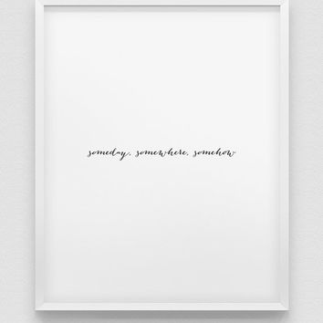 motivational wall decor // someday somewhere somehow print // minimalistic print // inspirational print // typographic home decor