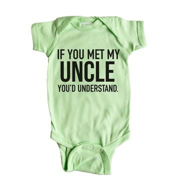 If You Met My Uncle You'd Understand Baby Onesuit