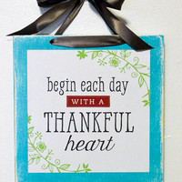 Begin Each Day with a Thankful Heart Art Print Wood with Ribbon-  birthday gift, housewarming gift,