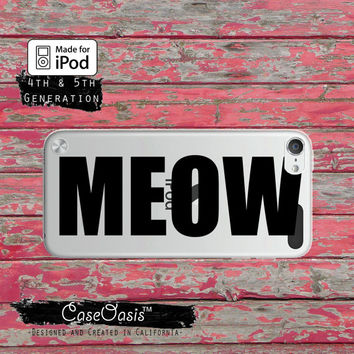 Meow Quote Cat Kitty Funny Tumblr Inspired Case for Clear Transparent Rubber iPod Touch 5th Generation Case 5th Gen Cover