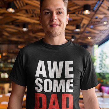 Dad Gift, Dad Shirt, Awesome Dad T Shirt, Fathers Gifts, Tshirt for Dad, Gift for Father, Husband Shirt, Mens Graphic Tee Shirt