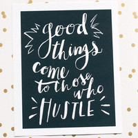 Good Things Come To Those Who Hustle Art Print