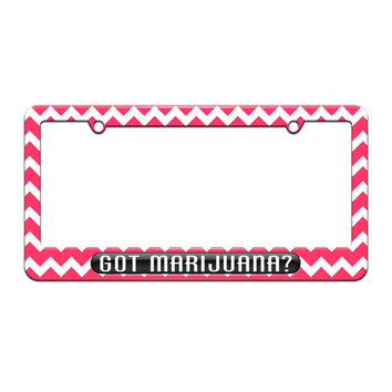 Got Marijuana - Weed - License Plate Tag Frame - Pink Chevrons Design