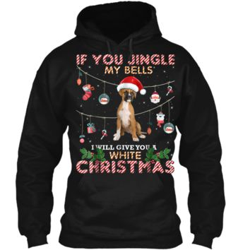 Merry Christmas boxer Dog If You Jingle My Bells Pullover Hoodie 8 oz