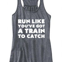 Run Like You've Got A Train To Catch Shirt - Divergent Shirt - Running Tank Top - Crossfit Shirt