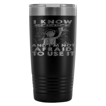 Funny Science Travel Mug I Know Science And Im Not 20oz Stainless Steel Tumbler