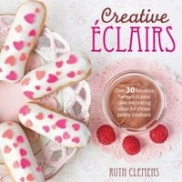 Creative Eclairs: Over 30 Fabulous Flavours and Easy Cake Decorating Ideas for Eclairs and Other Choux Pastry Creations