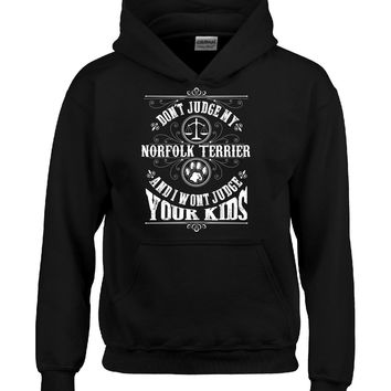 Don t Judge My NORFOLK TERRIER And I Wont Judge Your Kids v3 - Hoodie