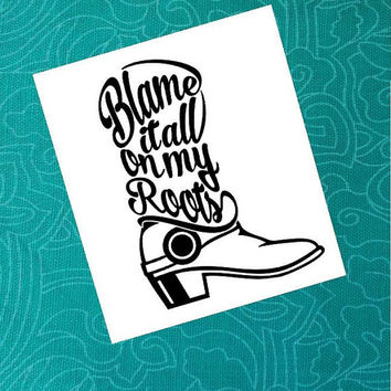 Blame it all on my Roots decal | Car Decal | Southern Decal | Country Decal | Boot Decal | Decal | Monogram | Personalized | Truck Decal