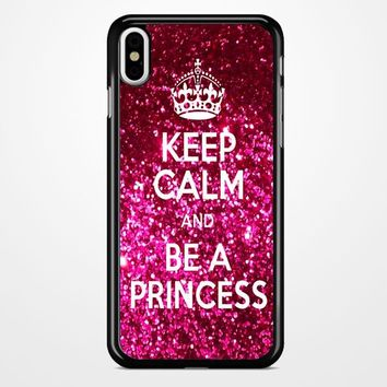 Keep Calm And Be A Princess iPhone X Case