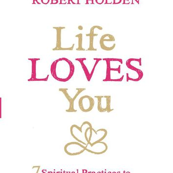 Life Loves You: 7 Spiritual Practices to Heal Your Life Paperback – April 26, 2016