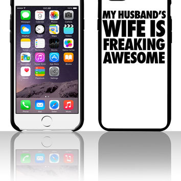 My Husband's Wife Is Freaking Awesome 5 5s 6 6plus phone cases