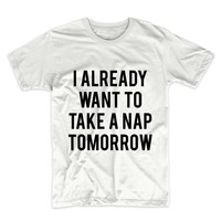 I Already Want To Take A Nap Tomorrow Unisex Graphic Tee