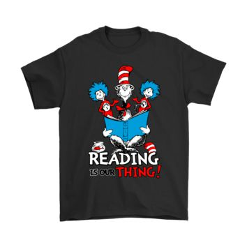 KUYOU Dr Seuss Reading Is Our Thing For Book Lovers Shirts