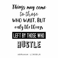 Black and white printable quotes, famous quotes, Abraham Lincoln quote, digital download, things may come to those who wait, hustle quote