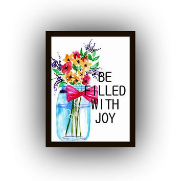Be filled with joy, Printable Wall Art, watercolor painting, home decor, flower decal, mason jar decals, print, shabby chic, cottage cabin