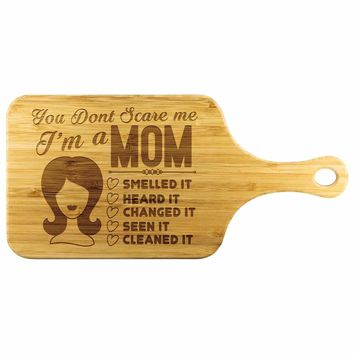 You Dont Scare Me Im A Mom Wood Cutting Board With Handle