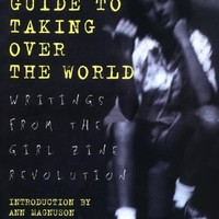 Girls Guide to Taking Over the World: Writings From The Girl Zine Revolution