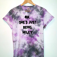 Tie-Dye 'Oh, She's Just Being Miley' T-shirt