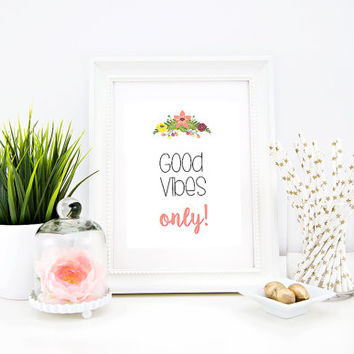Good vibes only - Instant Download Printable typography - Inspirational Quote - 8x10 PDF Poster - Home Decor - Floral Spring