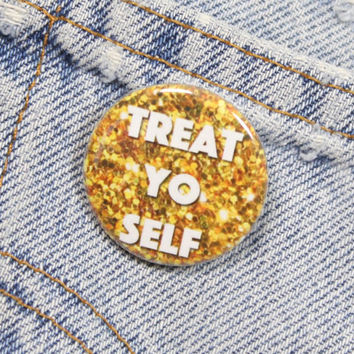Treat Yo Self 1.25 Inch Pin Back Button Badge