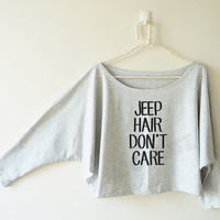 Jeep hair don't care shirt funny shirt text shirt cool shirt off shoulder sweatshirt bat sleeve shirt oversized long sleeve tee women shirt