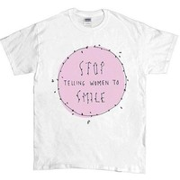 Stop Telling Women To Smile -- Unisex T-Shirt