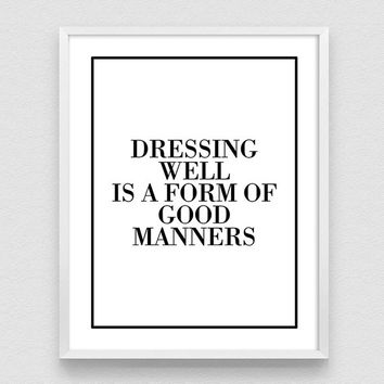 Dressing well is a form of good manners, Fashion Print, Girls Room Wall Art, Fashion Poster, Gift for Woman, Fashion Wall Art