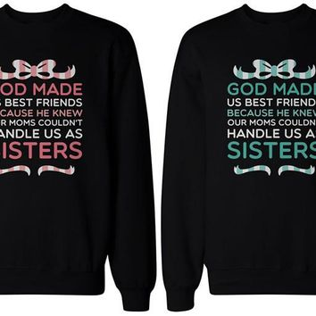 God Made Us Best Friends Because He Knew Our Moms Couldn't Handle Us As Sisters - Siblings/BFFS - Women's Tee
