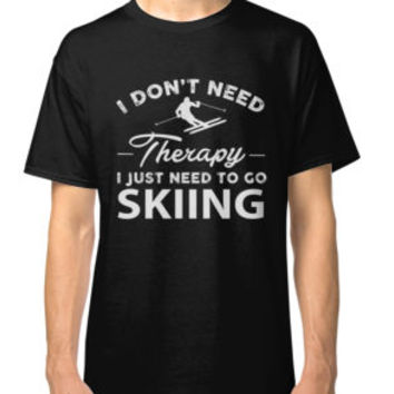 'I Don't Need Therapy I Just Need To Go Skiing' T-Shirt by tonghua