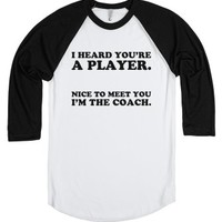 I Heard You're a Player. Nice to Meet You, I'm the Coach.-T-Shirt