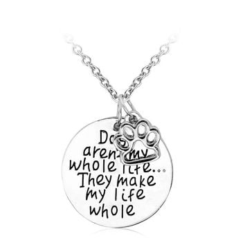 """""""Dogs aren't my whole life... They make my life whole"""" Dog Paw Pendant Necklace"""