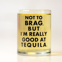 Really Good at Tequila... Shot Glass