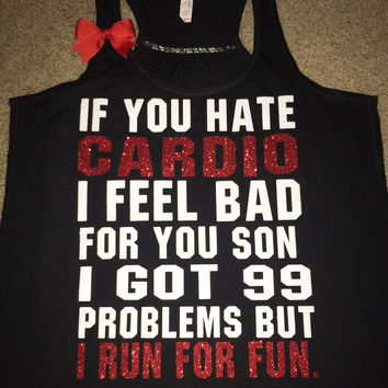 If You Hate Cardio - I Feel Bad For You Son - I Got 99 Problems - Ruffles with Love - Racerback Tank - Womens Fitness - Workout Clothing - Workout Shirts with Sayings