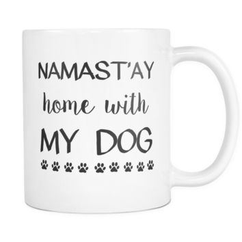 Funny Pet Gift, Namast'ay Home with My Dog Coffee Mug, Namaste Funny Mug, Dog Lover Gift, for Mom Gift, Pet Mom, Funny Dog Mug, Dog Mom Mug
