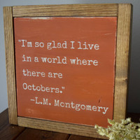 "I'm so glad I live in a world where there are Octobers."" Small orange Wooden, Distressed Sign. Perfect for Fall or Halloween Decor"